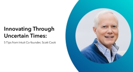 Innovating Through Uncertain Times: 5 Tips from Intuit Co-founder, Scott Cook